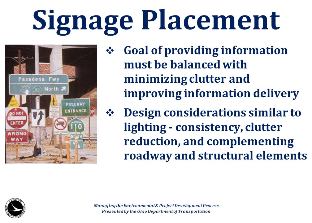Signage Placement Goal of providing information must be balanced with minimizing clutter and improving information delivery.