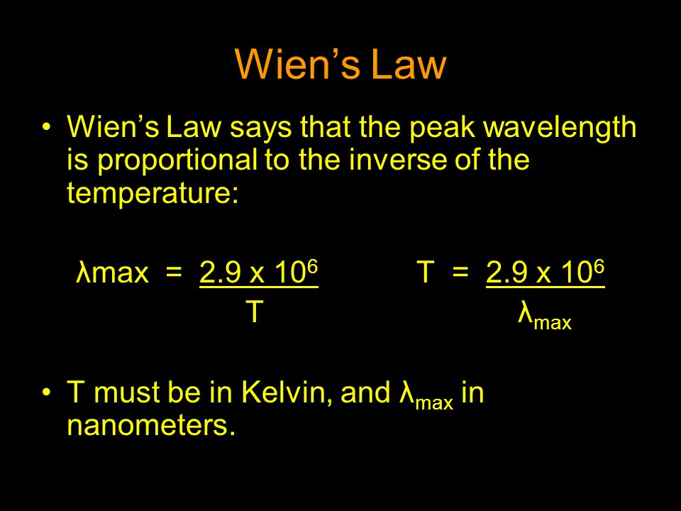 Wien's Law Wien's Law says that the peak wavelength is proportional to the inverse of the temperature:
