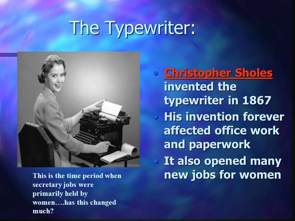 The Typewriter: Christopher Sholes invented the typewriter in 1867