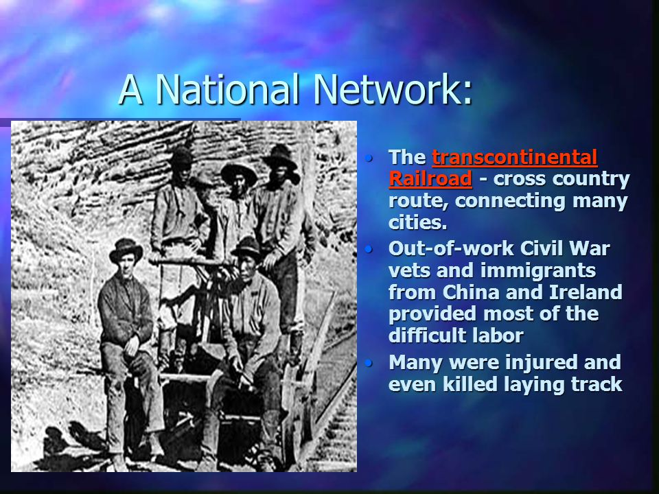 A National Network: The transcontinental Railroad - cross country route, connecting many cities.