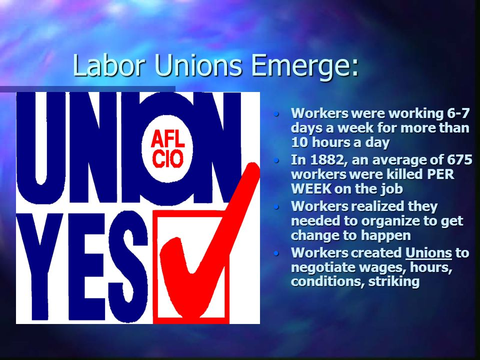 Labor Unions Emerge: Workers were working 6-7 days a week for more than 10 hours a day.