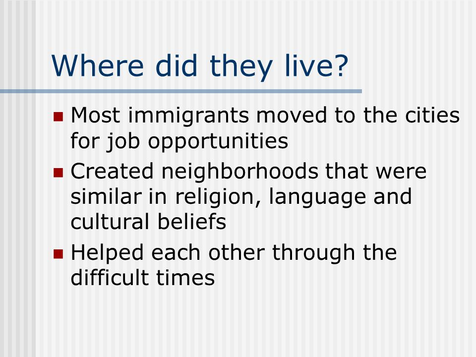Where did they live Most immigrants moved to the cities for job opportunities.