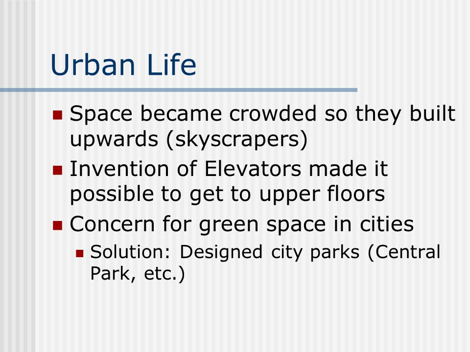 Urban Life Space became crowded so they built upwards (skyscrapers)