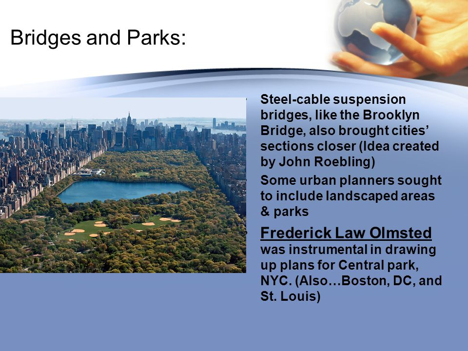 Bridges and Parks: Steel-cable suspension bridges, like the Brooklyn Bridge, also brought cities' sections closer (Idea created by John Roebling)