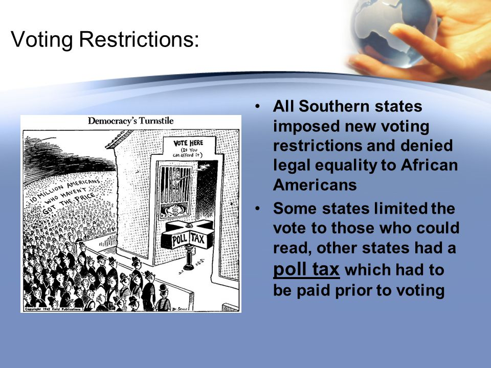 Voting Restrictions: All Southern states imposed new voting restrictions and denied legal equality to African Americans.