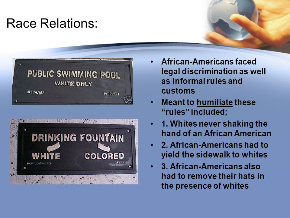 Race Relations: African-Americans faced legal discrimination as well as informal rules and customs.