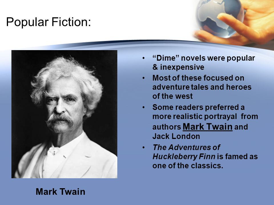 Popular Fiction: Mark Twain Dime novels were popular & inexpensive