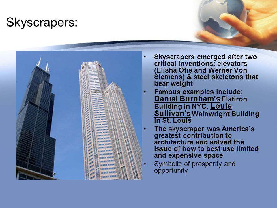 Skyscrapers: Skyscrapers emerged after two critical inventions: elevators (Elisha Otis and Werner Von Siemens) & steel skeletons that bear weight.