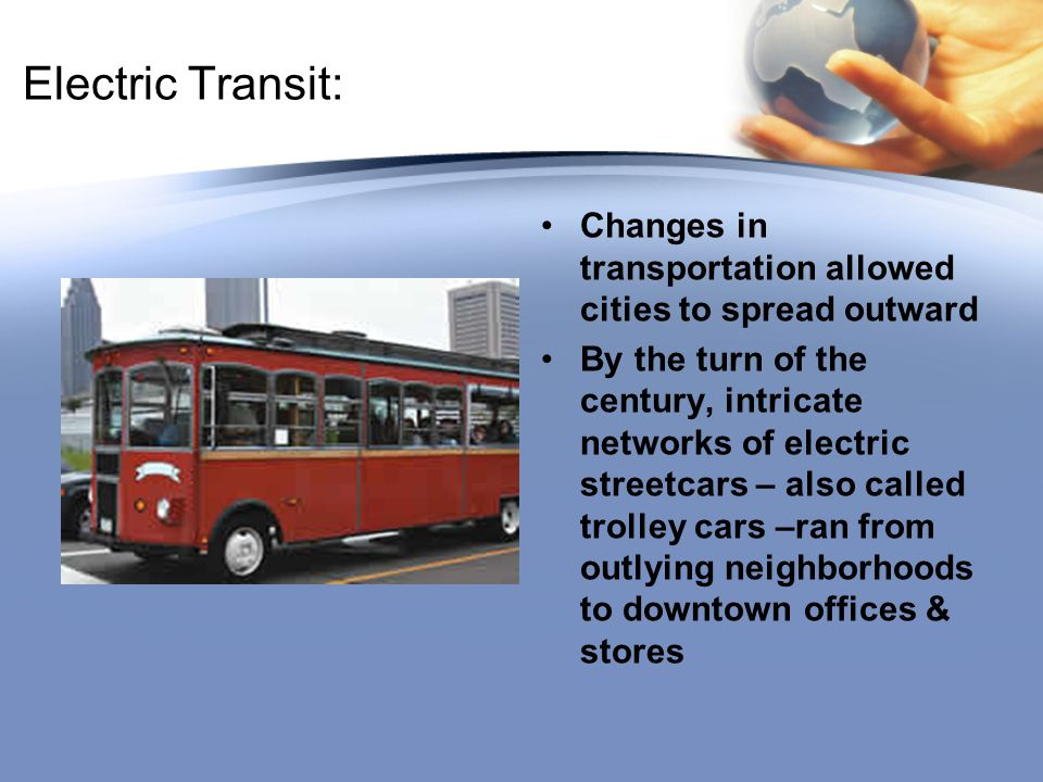 Electric Transit: Changes in transportation allowed cities to spread outward.
