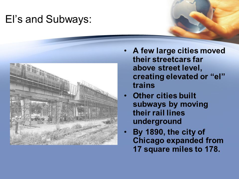 El's and Subways: A few large cities moved their streetcars far above street level, creating elevated or el trains.