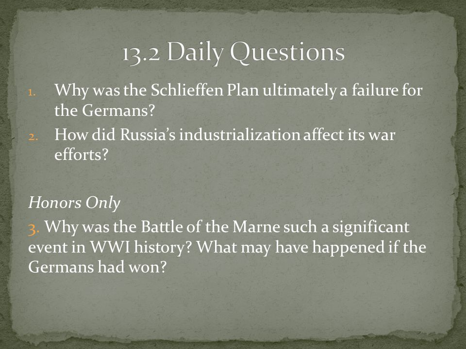 13.2 Daily Questions Why was the Schlieffen Plan ultimately a failure for the Germans How did Russia's industrialization affect its war efforts