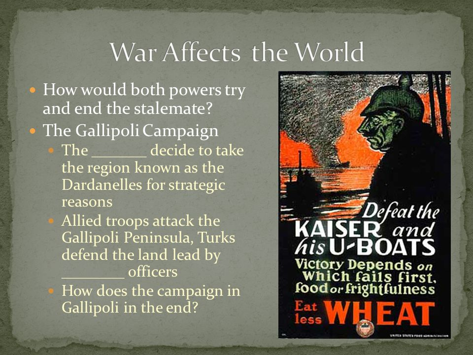 War Affects the World How would both powers try and end the stalemate
