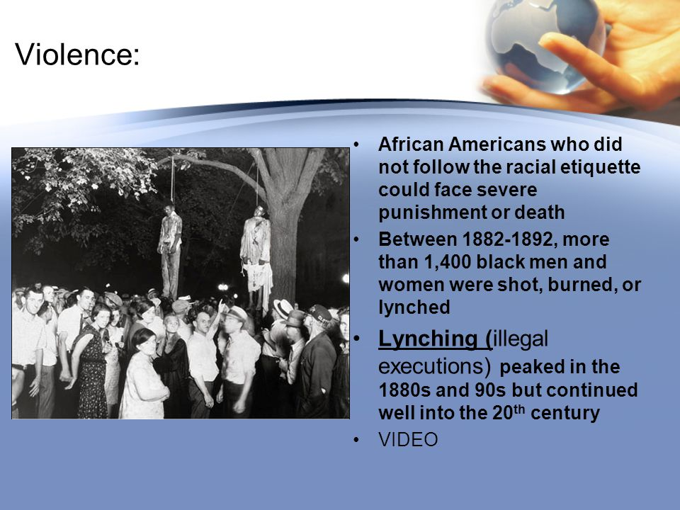 Violence: African Americans who did not follow the racial etiquette could face severe punishment or death.