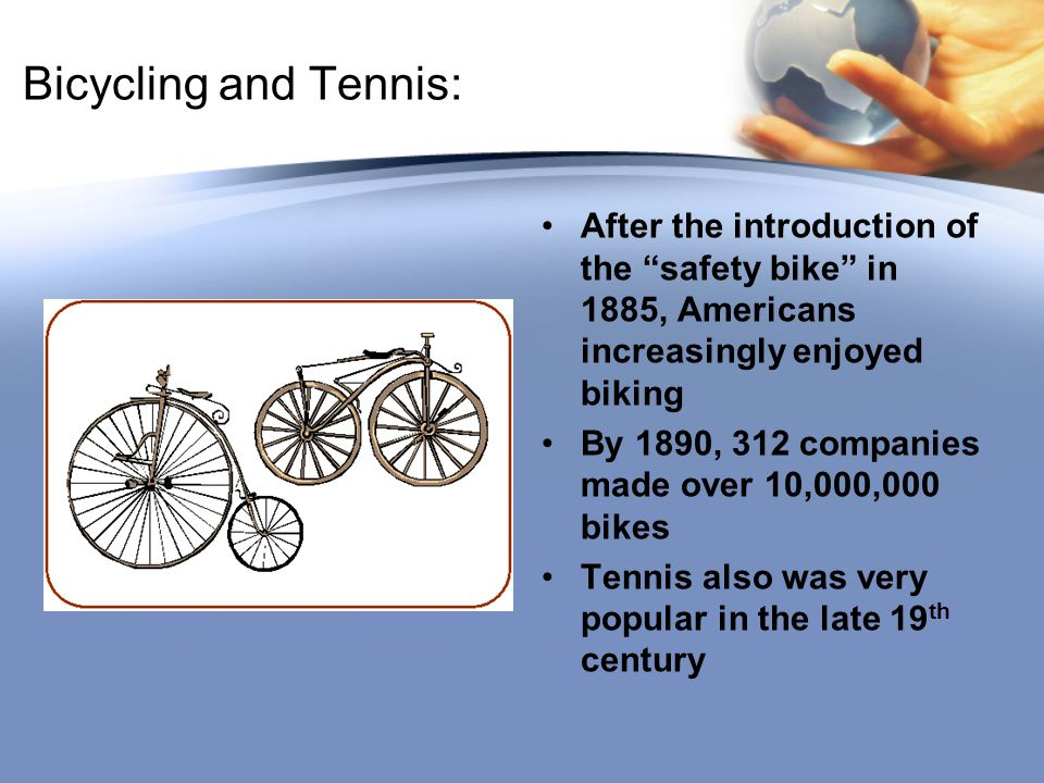 Bicycling and Tennis: After the introduction of the safety bike in 1885, Americans increasingly enjoyed biking.