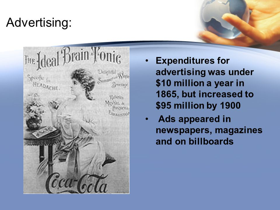 Advertising: Expenditures for advertising was under $10 million a year in 1865, but increased to $95 million by 1900.