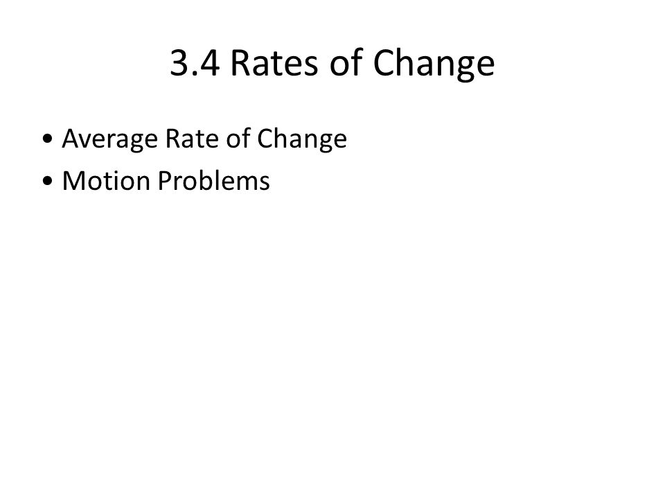 3.4 Rates of Change • Average Rate of Change • Motion Problems