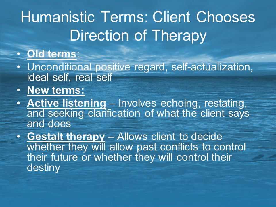 Humanistic Terms: Client Chooses Direction of Therapy