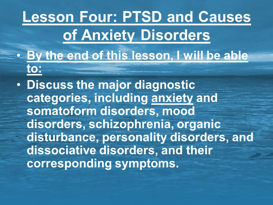 Lesson Four: PTSD and Causes of Anxiety Disorders