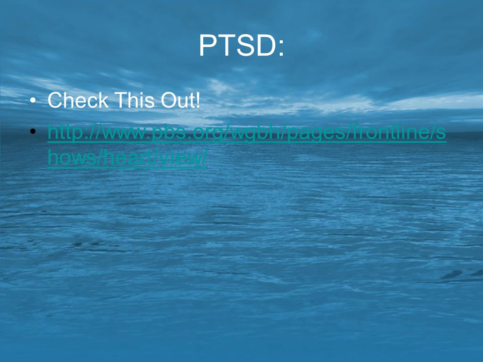 PTSD: Check This Out! http://www.pbs.org/wgbh/pages/frontline/shows/heart/view/