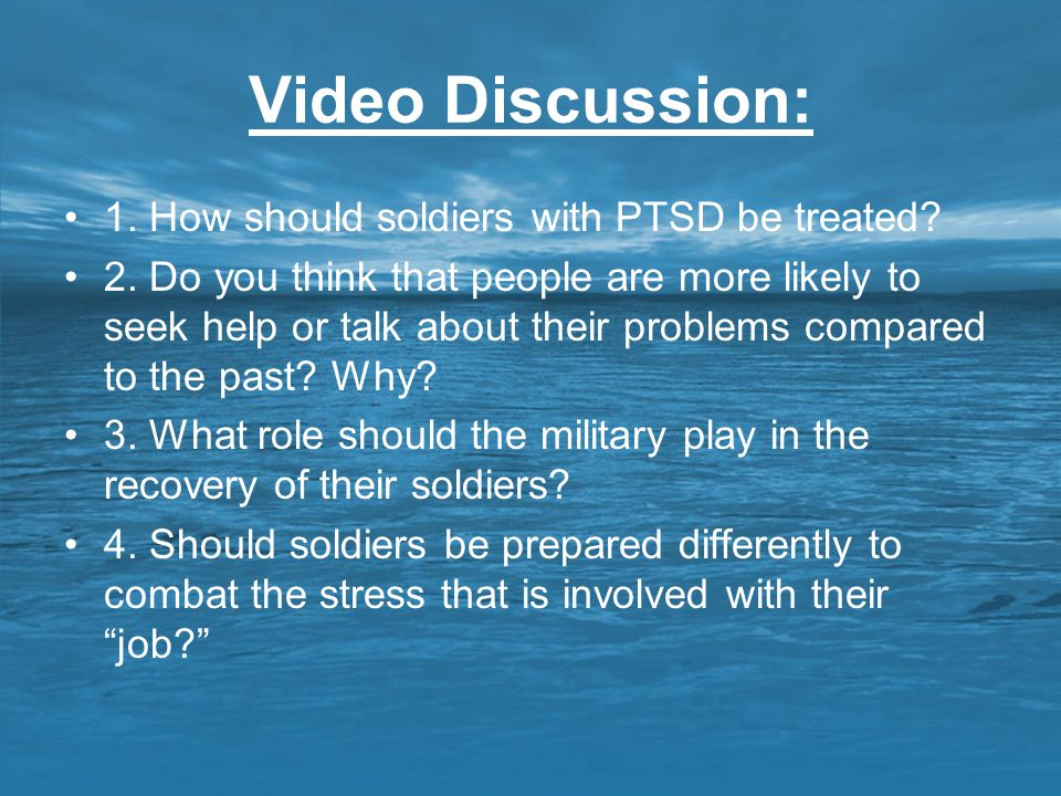 Video Discussion: 1. How should soldiers with PTSD be treated
