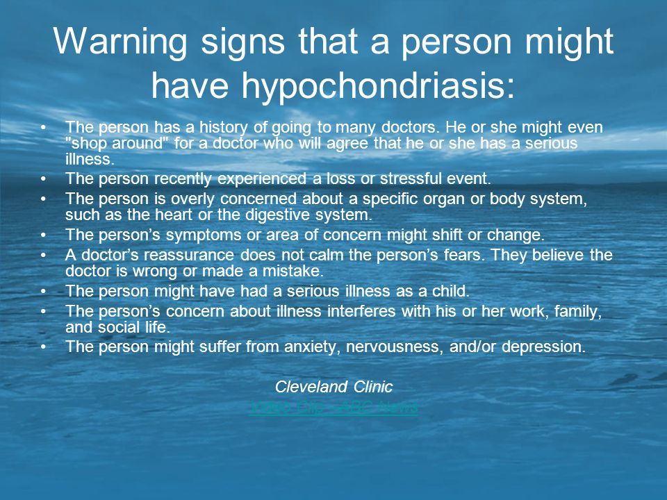 Warning signs that a person might have hypochondriasis:
