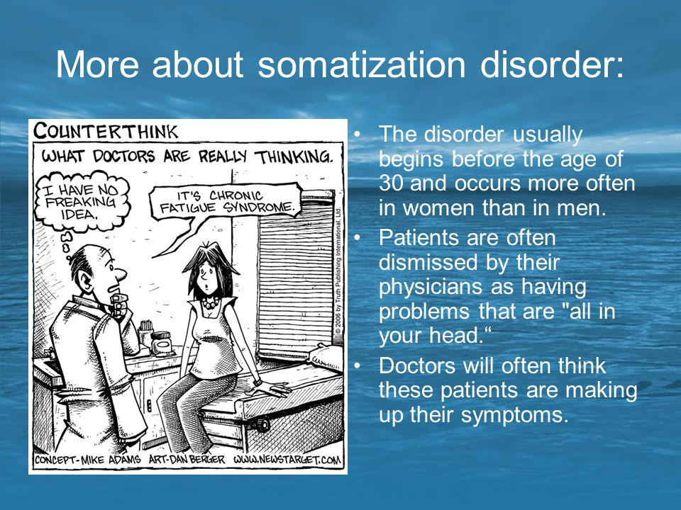 More about somatization disorder: