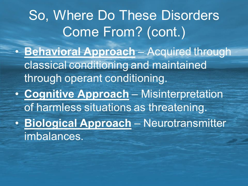 So, Where Do These Disorders Come From (cont.)