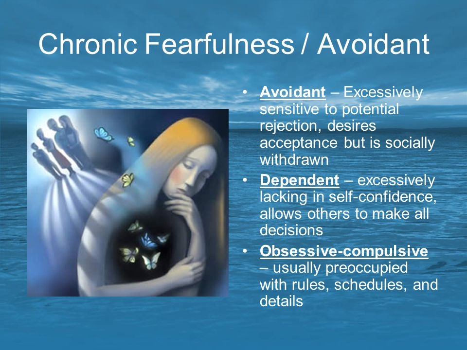 Chronic Fearfulness / Avoidant