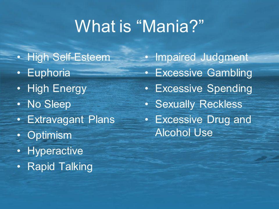 What is Mania High Self-Esteem Euphoria High Energy No Sleep