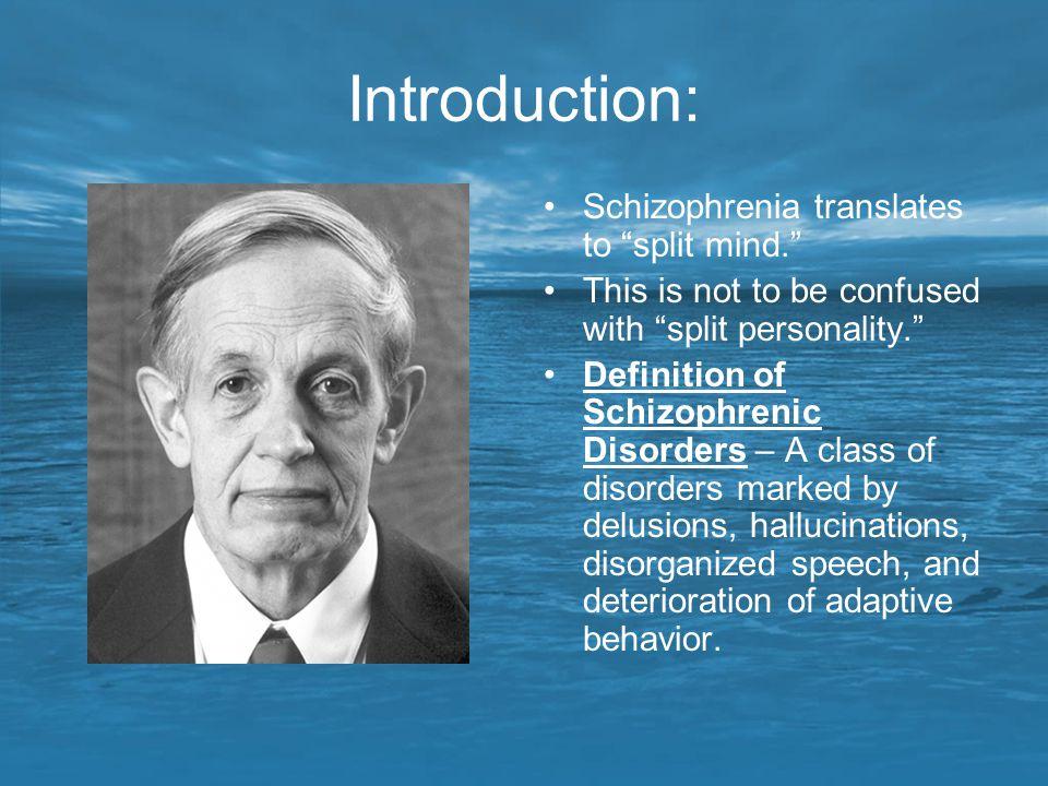 Introduction: Schizophrenia translates to split mind.