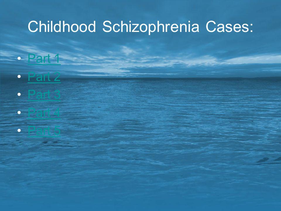 Childhood Schizophrenia Cases: