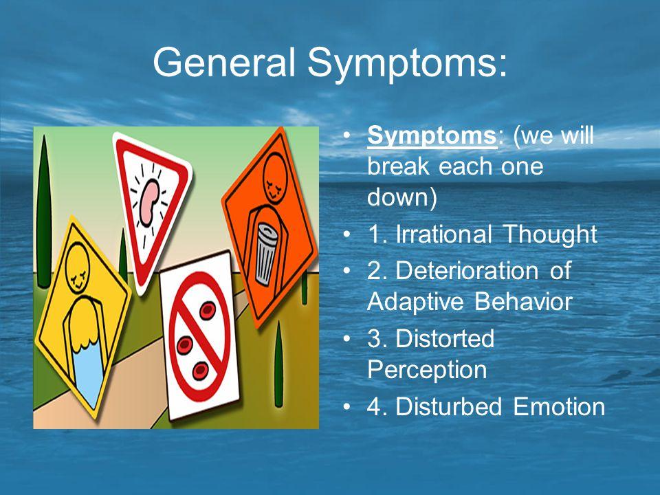 General Symptoms: Symptoms: (we will break each one down)