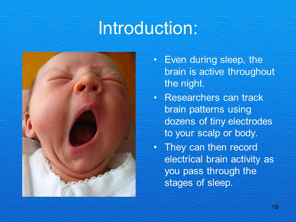 Introduction: Even during sleep, the brain is active throughout the night.