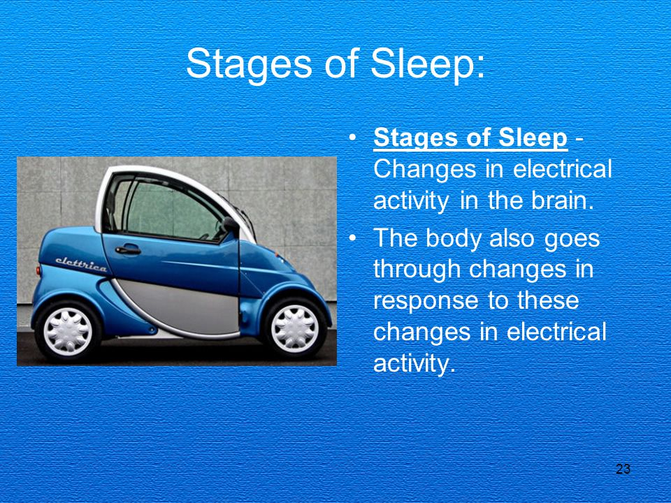 Stages of Sleep: Stages of Sleep - Changes in electrical activity in the brain.