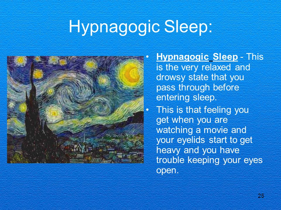 Hypnagogic Sleep: Hypnagogic Sleep - This is the very relaxed and drowsy state that you pass through before entering sleep.