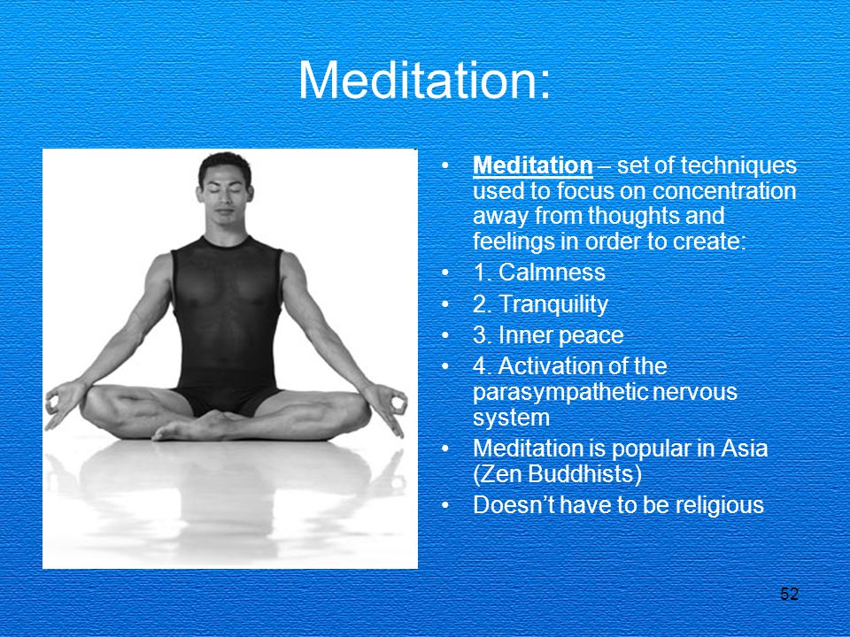 Meditation: Meditation – set of techniques used to focus on concentration away from thoughts and feelings in order to create: