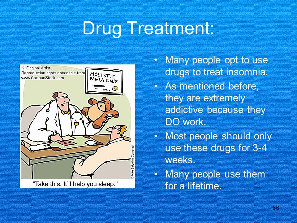 Drug Treatment: Many people opt to use drugs to treat insomnia.