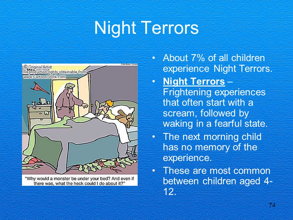 Night Terrors About 7% of all children experience Night Terrors.