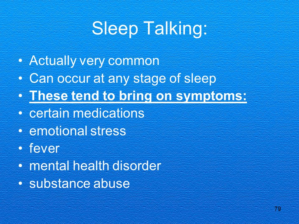 Sleep Talking: Actually very common Can occur at any stage of sleep