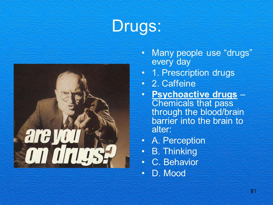 Drugs: Many people use drugs every day 1. Prescription drugs