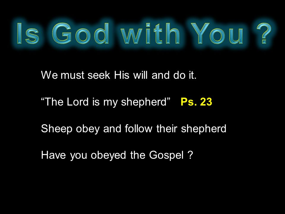 Is God with You We must seek His will and do it.