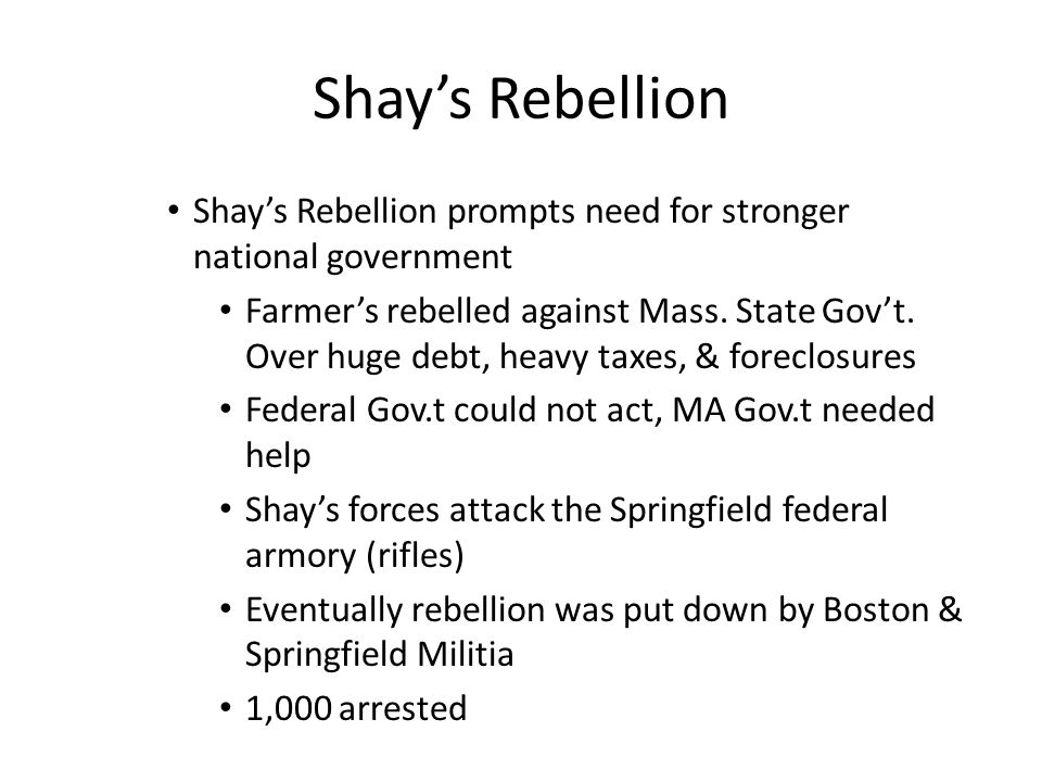 Shay's Rebellion Shay's Rebellion prompts need for stronger national government.