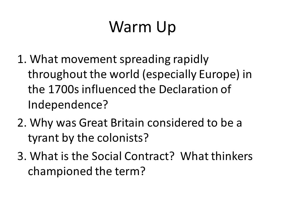 Warm Up 1. What movement spreading rapidly throughout the world (especially Europe) in the 1700s influenced the Declaration of Independence