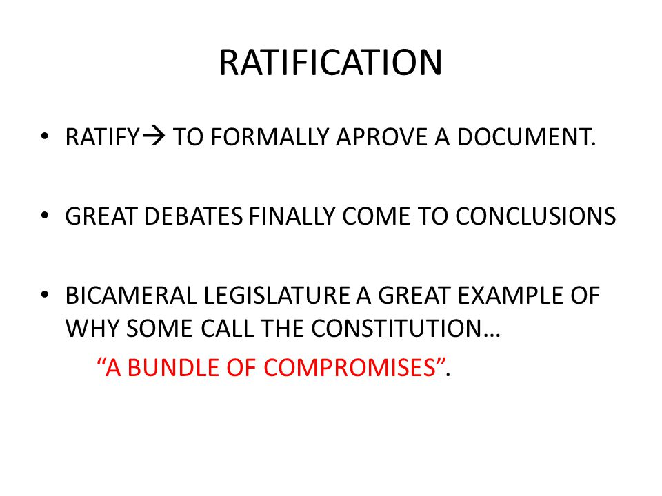 RATIFICATION RATIFY TO FORMALLY APROVE A DOCUMENT.