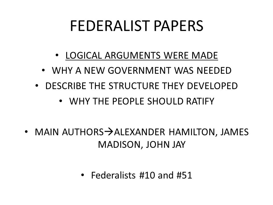 FEDERALIST PAPERS LOGICAL ARGUMENTS WERE MADE