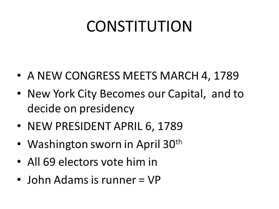 CONSTITUTION A NEW CONGRESS MEETS MARCH 4, 1789