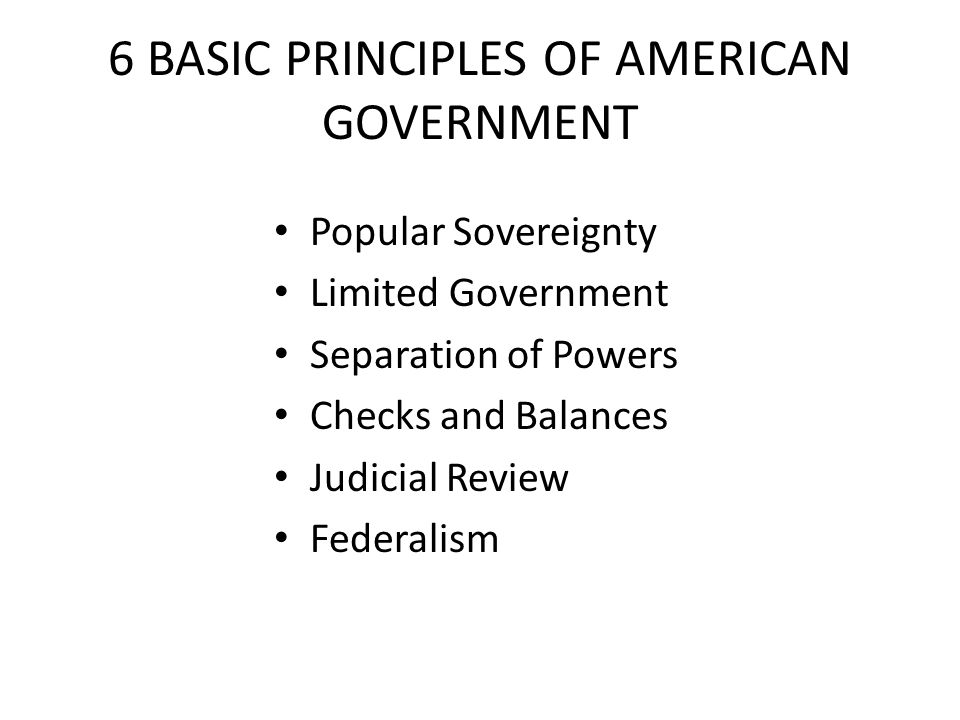 6 BASIC PRINCIPLES OF AMERICAN GOVERNMENT
