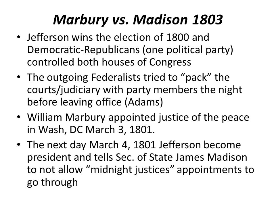 Marbury vs. Madison 1803 Jefferson wins the election of 1800 and Democratic-Republicans (one political party) controlled both houses of Congress.