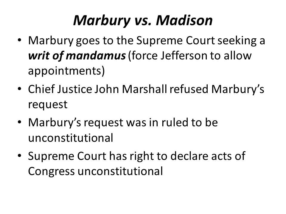 Marbury vs. Madison Marbury goes to the Supreme Court seeking a writ of mandamus (force Jefferson to allow appointments)