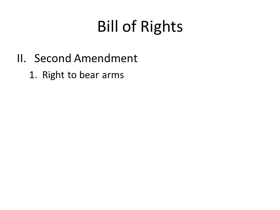 Bill of Rights Second Amendment 1. Right to bear arms
